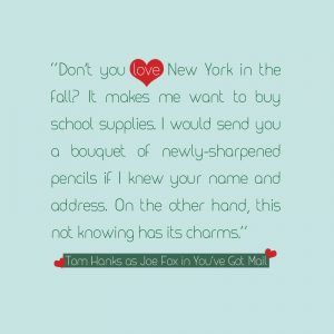 Don't you just love new york in the fall? It makes me want to buy school supplies. I would send you a bouquet of newly sharpened pencils if I knew your name and address. Tom Hans as Joe Fox in You've Got Mail